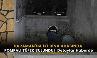 Karaman'da pompalı tüfek bulundu!