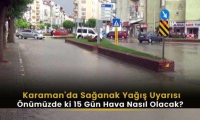 Karaman'da Sağanak Yağış Uyarısı! Önümüzdeki 15 gün hava nasıl olacak?