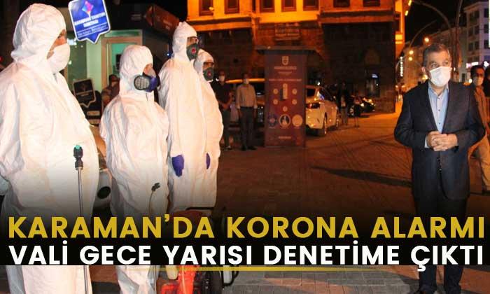 Karaman'da korona alarmı! Vali gece denetime çıktı