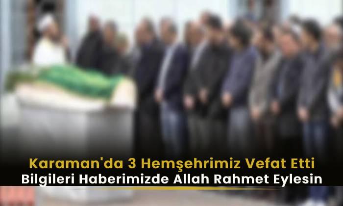 Karaman'da bugün üç hemşehrimiz vefat etti