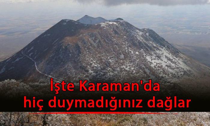 İşte Karaman'da hiç duymadığınız dağlar