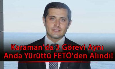 Karaman'da 3 Görevi Aynı Anda Yürüttü FETÖ'den Alındı!