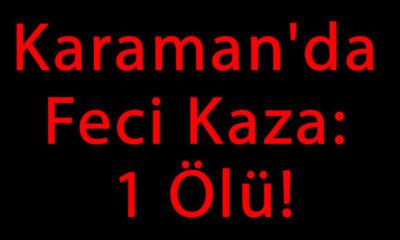 Karaman'da Feci Kaza: 1 Ölü!