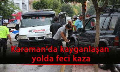 Karaman'da kayganlaşan yolda feci kaza