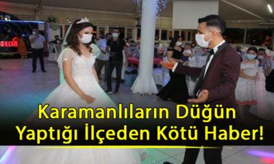 Karamanlıların Düğün Yaptığı İlçeden Kötü Haber!