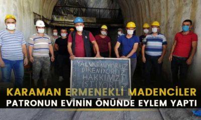 Karamanlı madenciler işverenin evinin önünde eylem yaptı