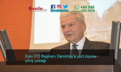 Eski İTO Başkanı Demirtaş'a yurt dışına çıkış yasağı