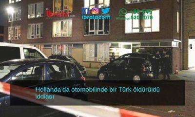 Hollanda'da otomobilinde bir Türk öldürüldü iddiası