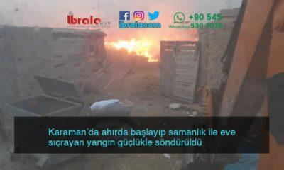 Karaman'da ahırda başlayıp samanlık ile eve sıçrayan yangın güçlükle söndürüldü