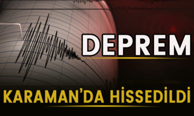 Deprem Karaman'da da hissedildi!