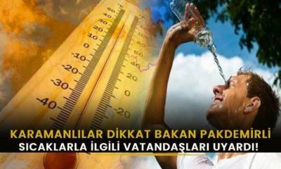 Karamanlılar Dikkat! Bakan sıcaklıklarla ilgili uyardı