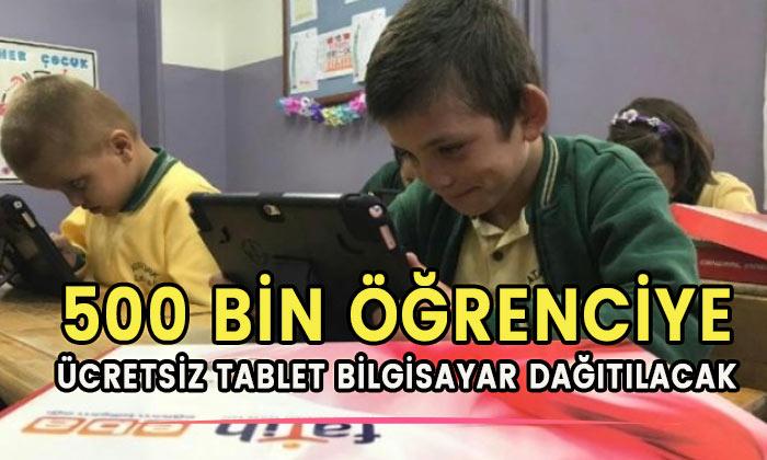 Öğrencilere 500 bin tablet bilgisayar dağıtılacak