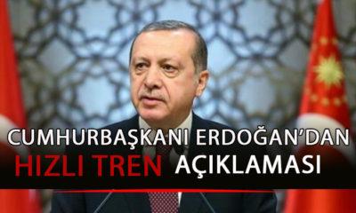 Cumhurbaşkanı Erdoğan'dan Hızlı Tren Açıklaması