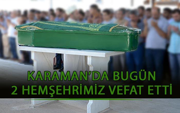 Karaman'da Bugün 2 Hamşehrimiz Vefat Etti