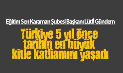 Eğitim Sen Karaman Başkanı Gündem: Türkiye En Büyük Kitle Katliamını Yaşadı
