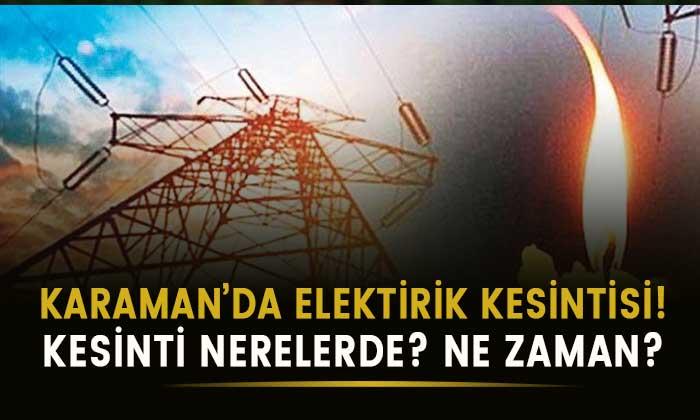 Karaman'da elektrik kesintisi! Nerelerde? Ne zaman?
