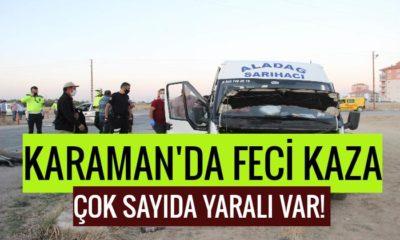Karaman'da feci kaza! Çok sayıda yaralı var!