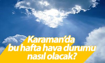 Karaman'da Bu Hafta  Hava Durumu Nasıl Olacak ?