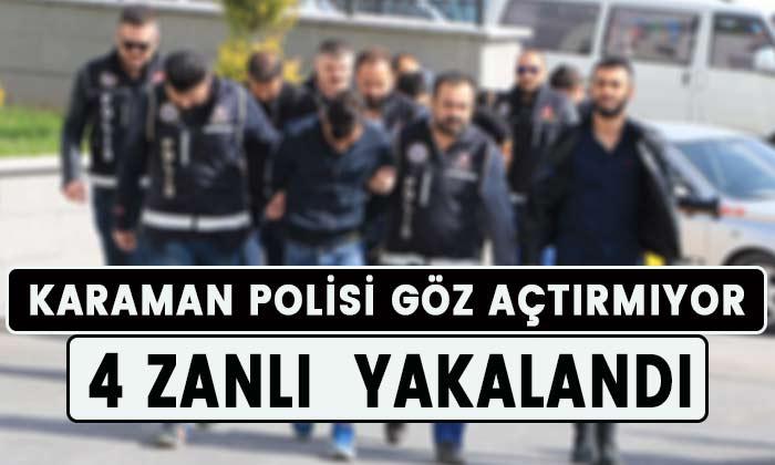 Karaman polisi göz açtırmıyor! 4 zanlı yakalandı!