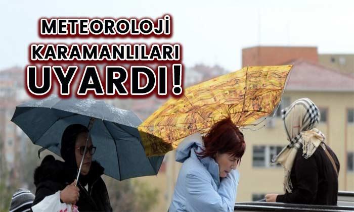 Meteoroloji Karamanlıları uyardı!