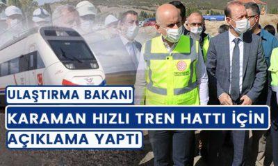 Bakan Karaman hızlı tren hattı için ne dedi?