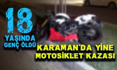 Karaman'da 18 yaşındaki genç kazada öldü!