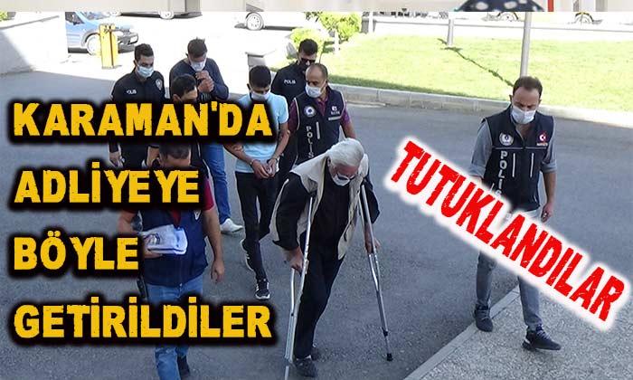 Karaman'da adliyeye böyle getirildiler! Tutuklandılar