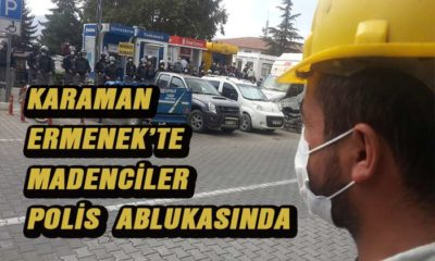 Karaman Ermenek'te madencilere polis ablukası