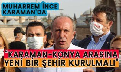 """Muharrem İnce """"Karaman Konya arasına bir şehir kurulmalı"""""""
