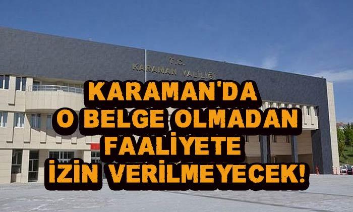 Karaman'da o belge olmadan faaliyete izin verilmeyecek!