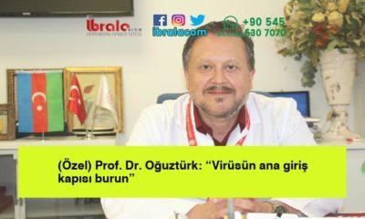 """(Özel) Prof. Dr. Oğuztürk: """"Virüsün ana giriş kapısı burun"""""""