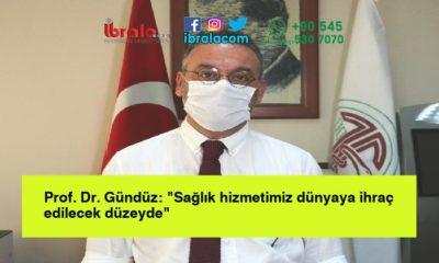 """Prof. Dr. Gündüz: """"Sağlık hizmetimiz dünyaya ihraç edilecek düzeyde"""""""