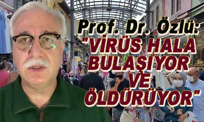 """Prof. Dr. Özlü: """"VİRÜS HALA BULAŞIYOR VE ÖLDÜRÜYOR"""""""