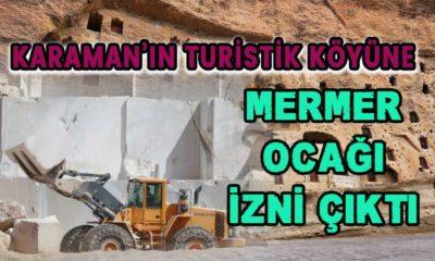 Karaman'ın en turistik köyüne mermer ocağı izni çıktı