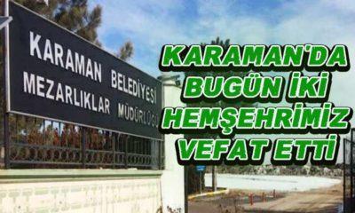 Karaman'da bugün iki hemşehrimiz vefat etti