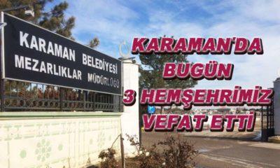 Karaman'da 3 hemşehrimiz vefat etti
