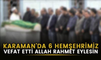 Karaman'da bugün altı hemşehrimiz vefat etti