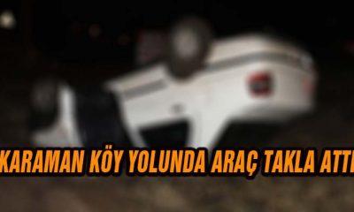 Karaman köy yolunda araç takla attı