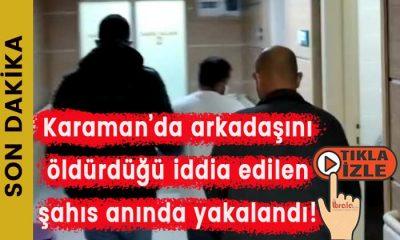 Karaman'da cinayet şüphelisi yakalandı!