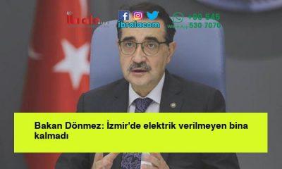 Bakan Dönmez: İzmir'de elektrik verilmeyen bina kalmadı