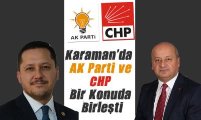 Karaman'da AK Parti ve CHP Bir Konuda Birleşti