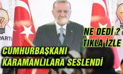 Cumhurbaşkanı Karamanlılara seslendi Ne dedi? tıkla izle