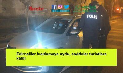 Edirneliler kısıtlamaya uydu, caddeler turistlere kaldı
