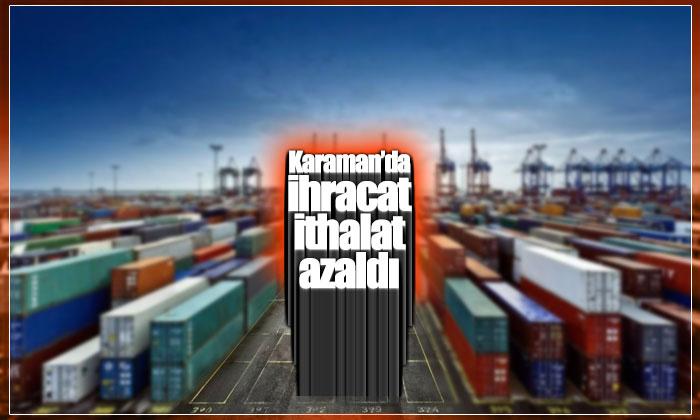 Karaman'da İhracat ve İthalat Azaldı