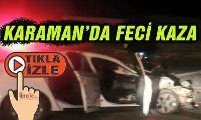 Karaman'da feci kaza!