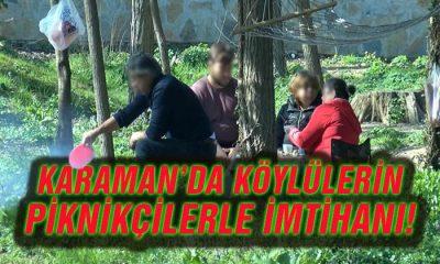Karaman'da köylülerin piknikçilerle imtihanı!