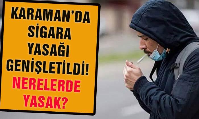 Karaman'da sigara içme yasağı kapsamı genişletildi!