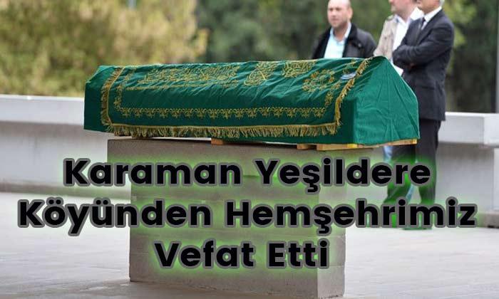 Karaman Yeşildere Köyünden Hemşehrimiz vefat etti
