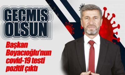 Başkan Boyacıoğlu'nun Testi Pozitif Çıktı
