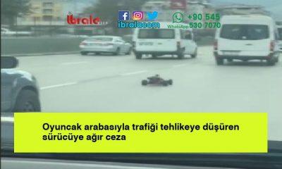 Oyuncak arabasıyla trafiği tehlikeye düşüren sürücüye ağır ceza